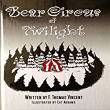 Bear Circus of Twilight (       UNABRIDGED) by F. Thomas Vincent Narrated by David Doersch
