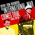 Report from Nuremberg: The International War Crimes Trial (       UNABRIDGED) by Harold Burson Narrated by Christian Rummel, Richard McGonagle, Gabrielle De Cuir, Kristoffer Tabori, Arthur Morey, Joe Nocera, Robert Forster, Scott Brick, Stefan Rudnicki