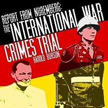 Report from Nuremberg: The International War Crimes Trial (       UNABRIDGED) by Harold Burson Narrated by Christian Rummel, Richard McGonagle, Gabrielle De Cuir, Kristoffer Tabori, Arthur Morey, Joe Nocera, Robert Forster, Scott Brick, Stefan Rudnicki