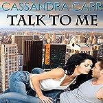 Talk to Me   Cassandra Carr