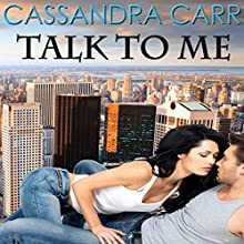 Talk to Me (       UNABRIDGED) by Cassandra Carr Narrated by Daniel J. Davis