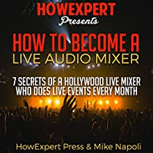 How to Become a Live Audio Mixer: 7 Secrets of a Hollywood Live Audio Mixer Who Does Live Events Every Month! | Livre audio Auteur(s) :  HowExpert Press, Mike Napoli Narrateur(s) : JD Kelly
