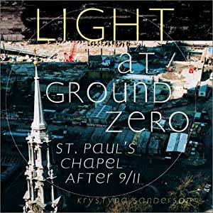 St_ Paul's Chapel At Ground Zero http://www.amazon.com/Light-Ground-Zero-Pauls-Chapel/dp/product-description/0965879844