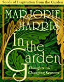 In the Garden: Thoughts on Changing Seasons (0002554100) by Harris, Marjorie