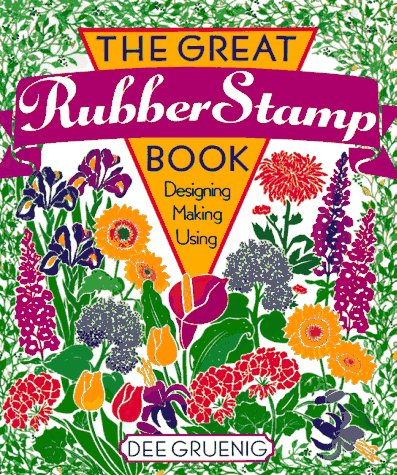 The Great Rubber Stamp Book: Designing * Making * Using, Dee Gruenig