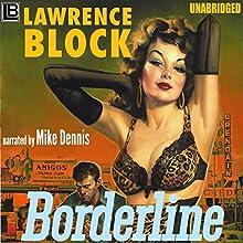 Borderline: A Hard Case Crime Novel (       UNABRIDGED) by Lawrence Block Narrated by Mike Dennis