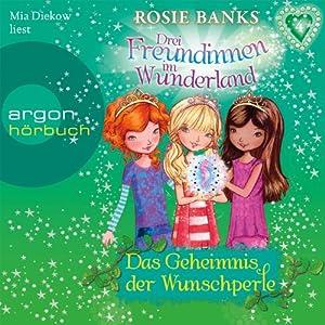 Das Geheimnis der Wunschperle (Drei Freundinnen im Wunderland 4) Hörbuch