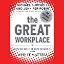 The Great Workplace: How to Build It, How to Keep It, and Why It Matters Audiobook by Michael Burchell, Jennifer Robin Narrated by Dana Pierson