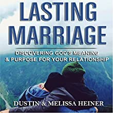 Lasting Marriage: Discovering God's Meaning and Purpose for Your Marriage Audiobook by Dustin Heiner, Melissa Heiner Narrated by Kelly Rhodes
