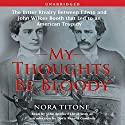 My Thoughts Be Bloody: The Bitter Rivalry Between Edwin and John Wilkes Booth Audiobook by Nora Titone, Doris Kearns Goodwin (introduction and notes) Narrated by John B. Lloyd
