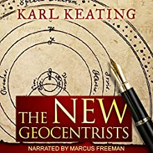 The New Geocentrists Audiobook by Karl Keating Narrated by Marcus Freeman