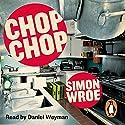Chop Chop Audiobook by Simon Wroe Narrated by Daniel Weyman