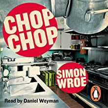 Chop Chop (       UNABRIDGED) by Simon Wroe Narrated by Daniel Weyman