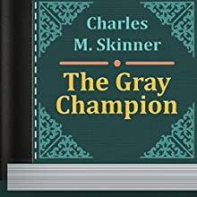 Charles M. Skinner: The Gray Champion (       UNABRIDGED) by Charles Skinner Narrated by Alexander Lobanov