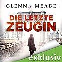 Die letzte Zeugin Hörbuch von Glenn Meade Gesprochen von: Detlef Bierstedt