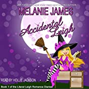 Accidental Leigh: Literal Leigh Romance Diaries, Book 1 | Melanie James