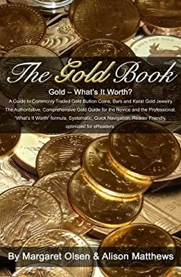 The Gold Book: What's It Worth? A Guide to Commonly Traded Gold Bullion Coins, Bars and Karat Gold Jewelry (English Edition) de Margaret Olsen