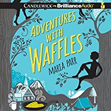 Adventures with Waffles (       UNABRIDGED) by Maria Parr, Guy Puzey - translator, Kate Forrester - illustrator Narrated by Luke Daniels