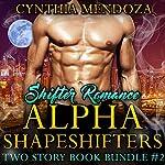 Shifter Romance: Alpha Shapeshifters 2 Story Book Bundle #2 (Wolf Shifter, Lion Shifter Paranormal Bundle) | Cynthia Mendoza