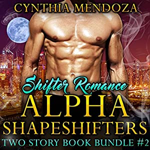 Shifter Romance: Alpha Shapeshifters 2 Story Book Bundle #2 (Wolf Shifter, Lion Shifter Paranormal Bundle) Audiobook