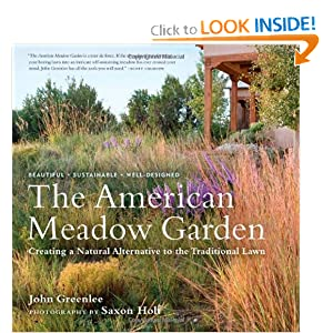 The American Meadow Garden: Creating a Natural Alternative to the Traditional Lawn John Greenlee and Saxon Holt