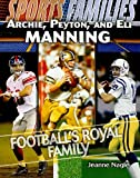 Archie, Peyton, and Eli Manning: Football's Royal Family (Sports Families)