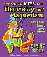 Shockingly Silly Jokes about Electricity and Magnetism: Laugh and Learn about Science (Super Silly Science Jokes)
