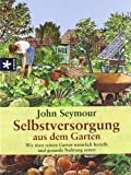 Selbstversorgung aus dem Garten: Wie man seinen Garten natürlich bestellt und gesunde Nahrung erntet