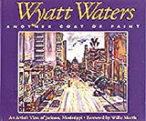 Wyatt Waters, Another Coat of Paint: An Artists View of Jackson, Mississippi