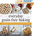 Everyday Grain-Free Baking: Over 100...