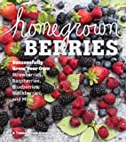 Teri Dunn Chace Homegrown Berries: Successfully Grow Your Own Strawberries, Raspberries, Blueberries, Blackberries, and More