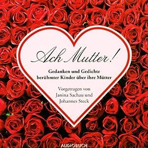 Ach Mutter! Gedanken und Gedichte berühmter Kinder über ihre Mütter Hörbuch