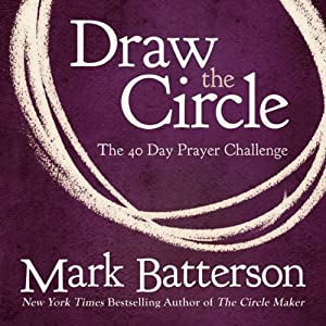 Draw the Circle: The 40 Day Prayer Challenge | [Mark Batterson]
