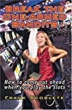 Break the One-Armed Bandits!: How to Come Out Ahead When You Play the Slots