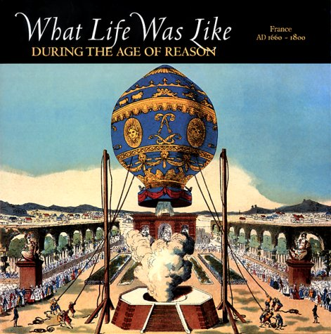 What Life Was Like During the Age of Reason: France Ad 1660-1800, Editors of Time-Life Books