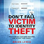 Don't Fall Victim to Identity Theft: How to Protect Your Name from Being Used Without Your Consent | Brian Lewis