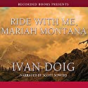 Ride with Me, Mariah Montana Audiobook by Ivan Doig Narrated by Scott Sowers
