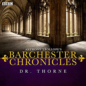 Anthony Trollope's The Barchester Chronicles: Dr Thorne (Dramatized) Radio/TV Program