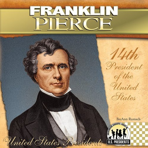 Franklin Pierce: 14th President of the United States (United States Presidents (Abdo))