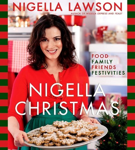 Nigella Christmas Food Family Friends Festivities by Lawson, Nigella [Hyperion,2009] (Hardcover) PDF