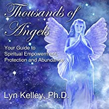 Thousands of Angels: Your Guide to Spiritual Empowerment, Protection, and Abundance (       UNABRIDGED) by Lyn Kelley Narrated by Lyn Kelley
