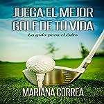 Juega el Mejor Golf de tu Vida: La guia para el exito (Spanish Edition) | Mariana Correa