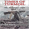 Times of Turmoil: The End Times Saga, Book 1 (       UNABRIDGED) by Cliff Ball Narrated by Michael Welte
