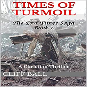 Times of Turmoil: The End Times Saga, Book 1 | [Cliff Ball]
