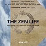 The Zen Life: Spiritual Training for Modern Times | Alex Mill