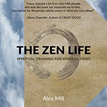 The Zen Life: Spiritual Training for Modern Times Audiobook by Alex Mill Narrated by Alex Mill