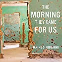 The Morning They Came for Us: Dispatches from Syria Audiobook by Janine di Giovanni Narrated by Teri Schnaubelt