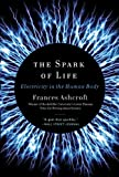 Frances Ashcroft The Spark of Life: Electricity in the Human Body