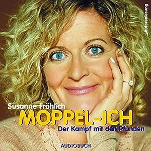 Moppel-Ich: Der Kampf mit den Pfunden Hörbuch von Susanne Fröhlich Gesprochen von: Susanne Fröhlich