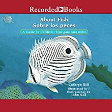 About Fish [Sobre los peces]: A Guide for Children [Una guia para ninos] Audiobook by Cathryn Sill, Cristina de la Torre - translator Narrated by Alma Cuervo